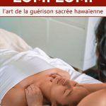 Massage lomi lomi : l'art de la guérison sacrée hawaïenne