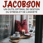 Méthode Jacobson : un outil optimal de gestion du stress et de l'anxiété