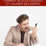 S'énerver vite: comment ne plus s'énerver et calmer ses nerfs
