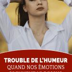 Trouble de l'humeur : quand nos émotions prennent le dessus