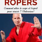 Franck Ropers : Comment allier le corps et l'esprit pour réussir ? (Interview)