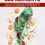 Aliments qui constipent : les reconnaître pour les éviter
