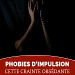 Phobies d'impulsion : cette crainte obsédante qui empoisonne votre vie