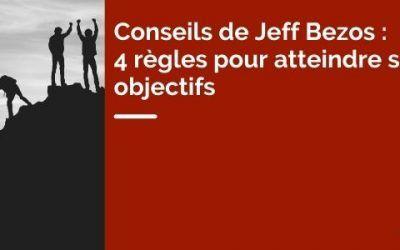 Conseils de Jeff Bezos : 4 règles pour atteindre ses objectifs