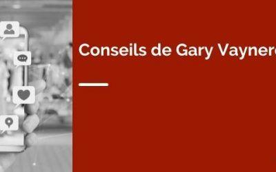 Conseils de Gary Vaynerchuk : les 3 clés pour devenir un bon entrepreneur
