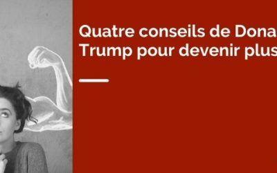 Quatre conseils de Donald Trump pour devenir plus fort